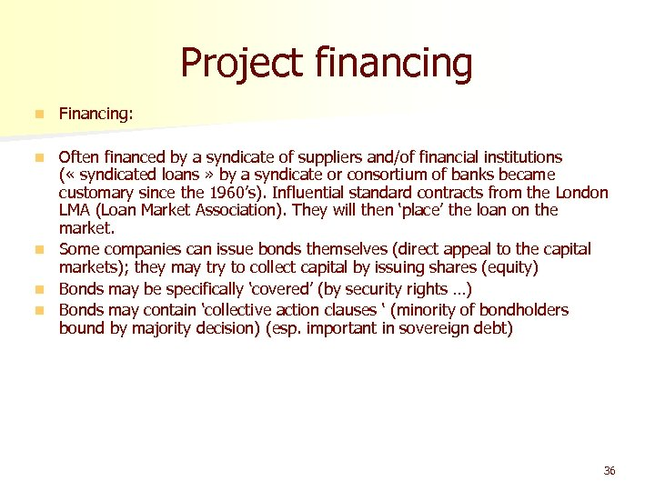 Project financing n Financing: n Often financed by a syndicate of suppliers and/of financial