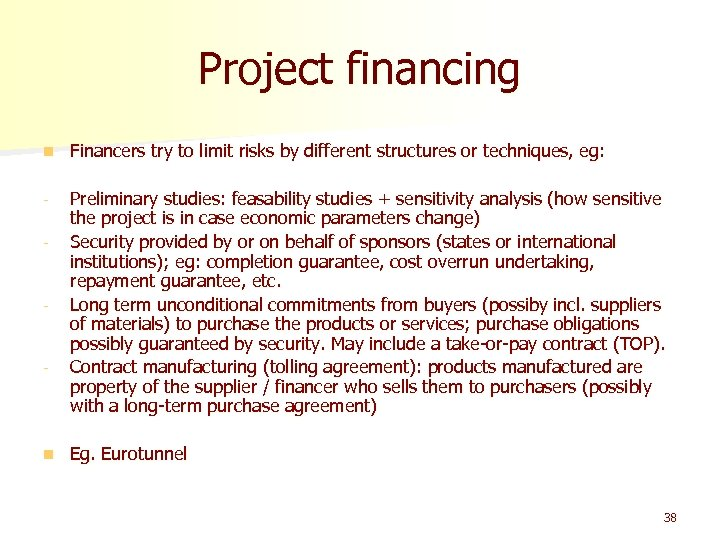 Project financing n Financers try to limit risks by different structures or techniques, eg: