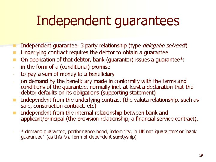 Independent guarantees n n n - Independent guarantee: 3 party relationship (type delegatio solvendi)