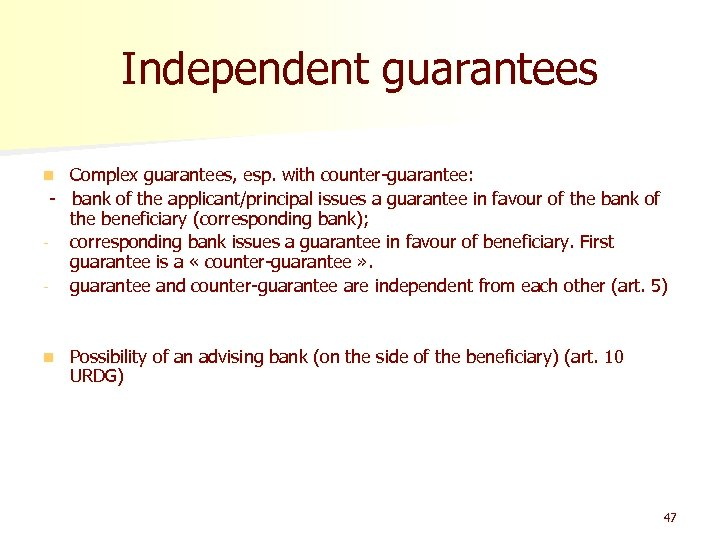 Independent guarantees Complex guarantees, esp. with counter-guarantee: - bank of the applicant/principal issues a