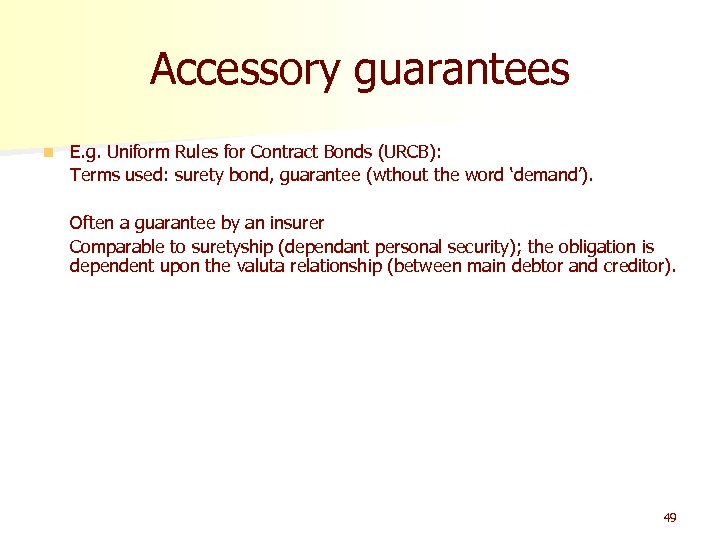 Accessory guarantees n E. g. Uniform Rules for Contract Bonds (URCB): Terms used: surety
