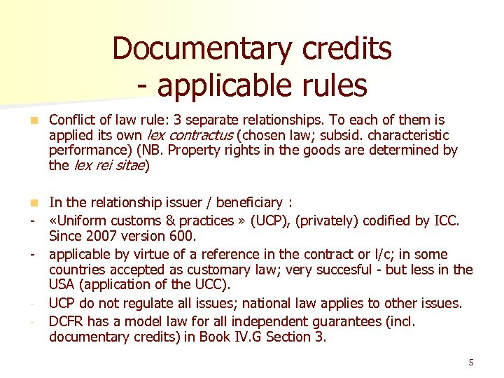 Documentary credits - applicable rules n Conflict of law rule: 3 separate relationships. To