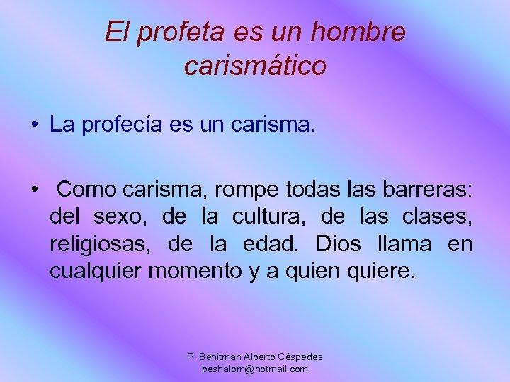 El profeta es un hombre carismático • La profecía es un carisma. • Como