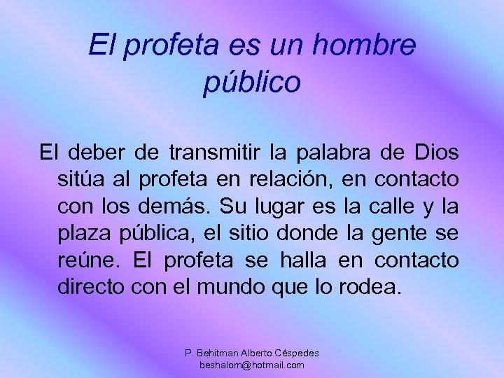 El profeta es un hombre público El deber de transmitir la palabra de Dios