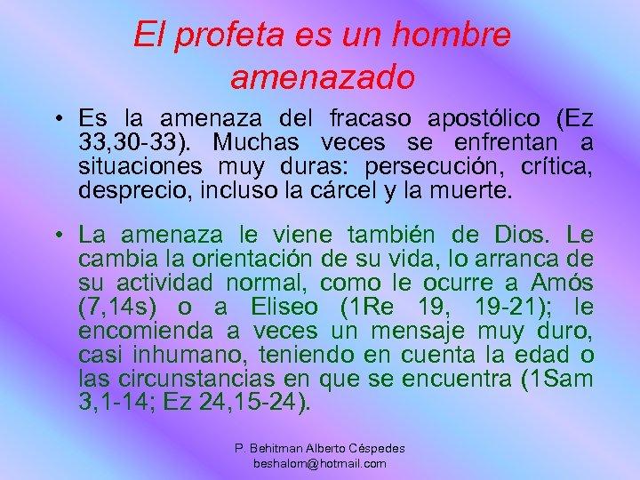 El profeta es un hombre amenazado • Es la amenaza del fracaso apostólico (Ez
