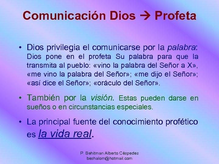 Comunicación Dios Profeta • Dios privilegia el comunicarse por la palabra: Dios pone en