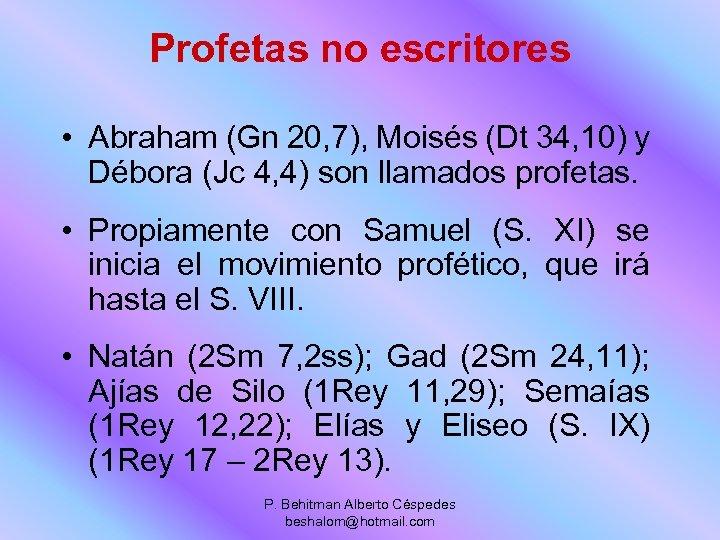 Profetas no escritores • Abraham (Gn 20, 7), Moisés (Dt 34, 10) y Débora