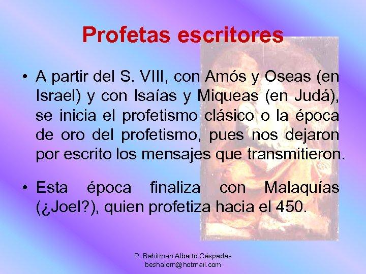 Profetas escritores • A partir del S. VIII, con Amós y Oseas (en Israel)