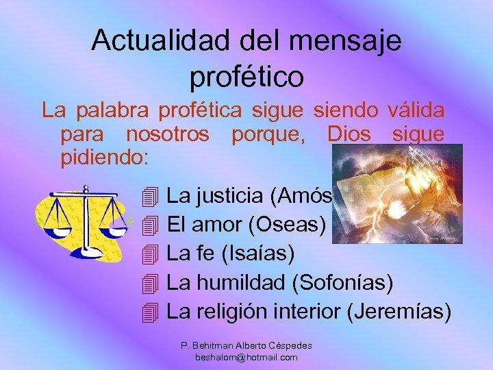 Actualidad del mensaje profético La palabra profética sigue siendo válida para nosotros porque, Dios