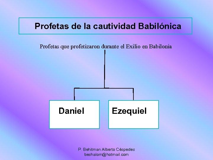 Profetas de la cautividad Babilónica Profetas que profetizaron durante el Exilio en Babilonia Daniel