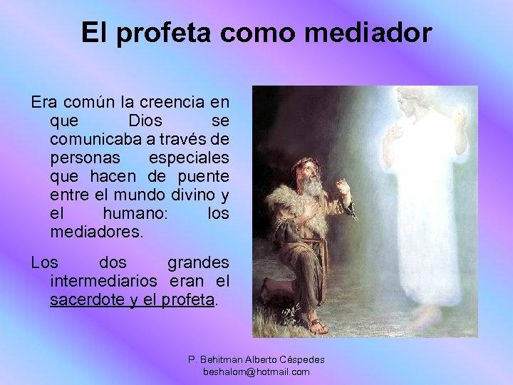 El profeta como mediador Era común la creencia en que Dios se comunicaba a