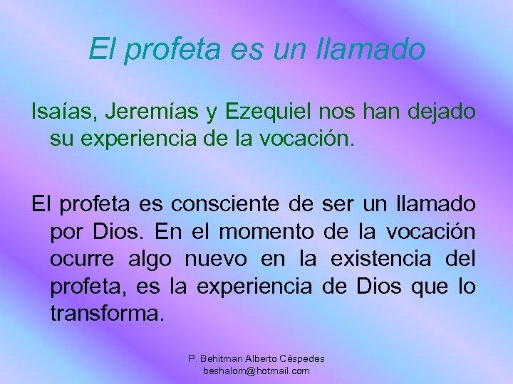 El profeta es un llamado Isaías, Jeremías y Ezequiel nos han dejado su experiencia