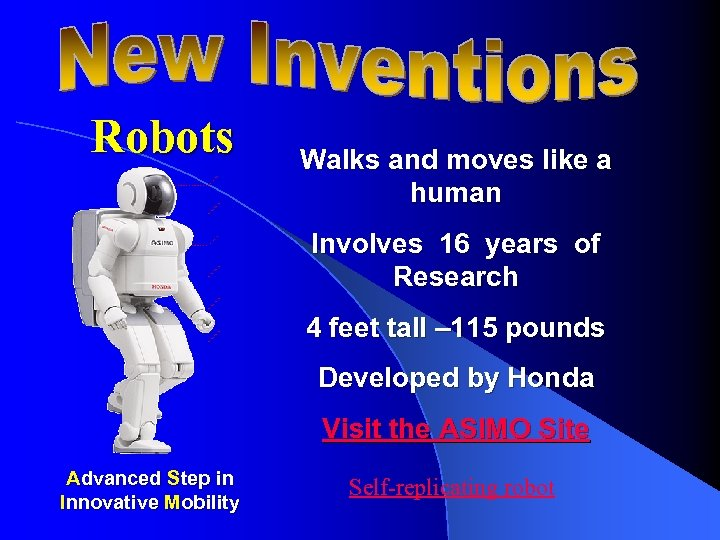 Robots Walks and moves like a human Involves 16 years of Research 4 feet