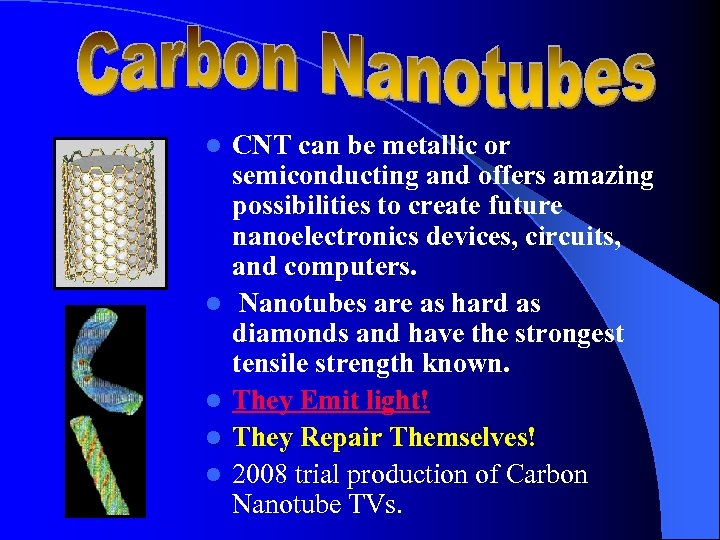 l l l CNT can be metallic or semiconducting and offers amazing possibilities to
