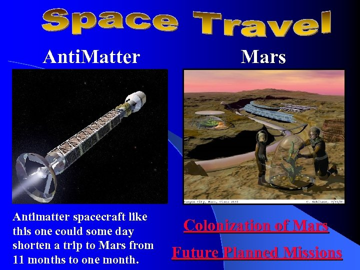 Anti. Matter Antimatter spacecraft like this one could some day shorten a trip to