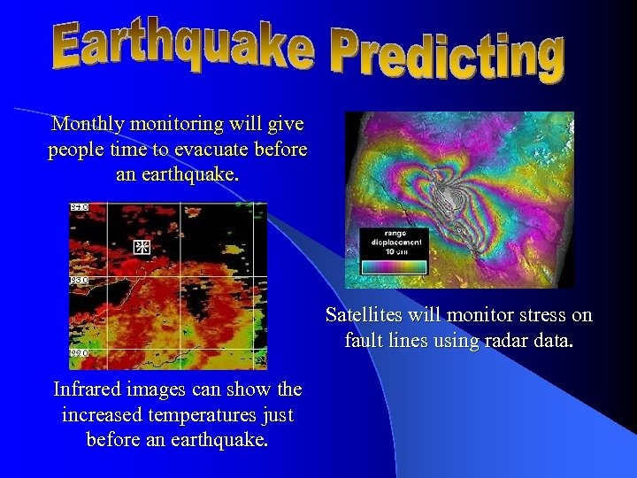 Monthly monitoring will give people time to evacuate before an earthquake. Satellites will monitor