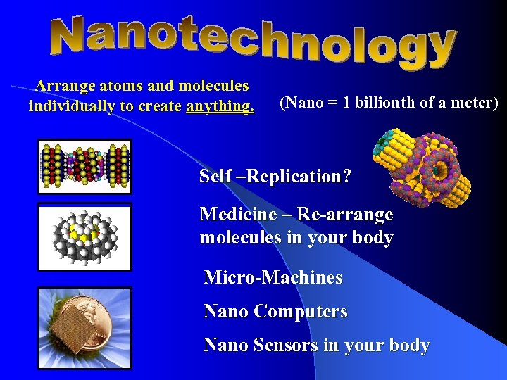 Arrange atoms and molecules individually to create anything. (Nano = 1 billionth of a