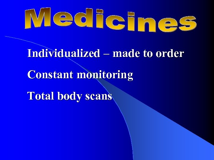 Individualized – made to order Constant monitoring Total body scans