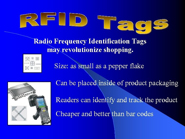 Radio Frequency Identification Tags may revolutionize shopping. Size: as small as a pepper flake