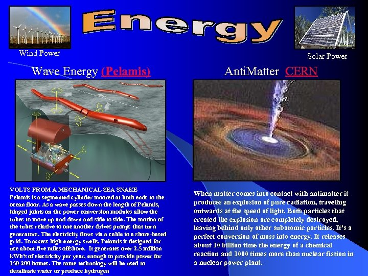 Wind Power Wave Energy (Pelamis) VOLTS FROM A MECHANICAL SEA SNAKE Pelamis is a