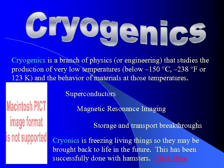 Cryogenics is a branch of physics (or engineering) that studies the production of very