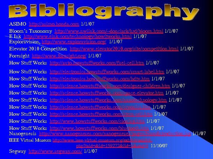 ASIMO http: //asimo. honda. com 1/1/07 Bloom's Taxonomy http: //www. nwlink. com/~donclark/hrd/bloom. html 1/1/07