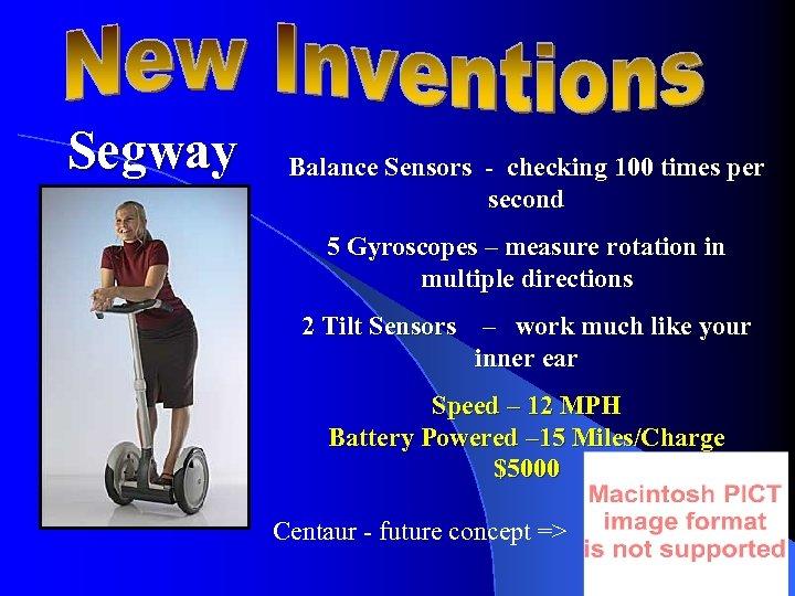 Segway Balance Sensors - checking 100 times per second 5 Gyroscopes – measure rotation