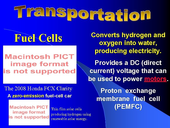 Converts hydrogen and oxygen into water, producing electricity. Fuel Cells Provides a DC (direct
