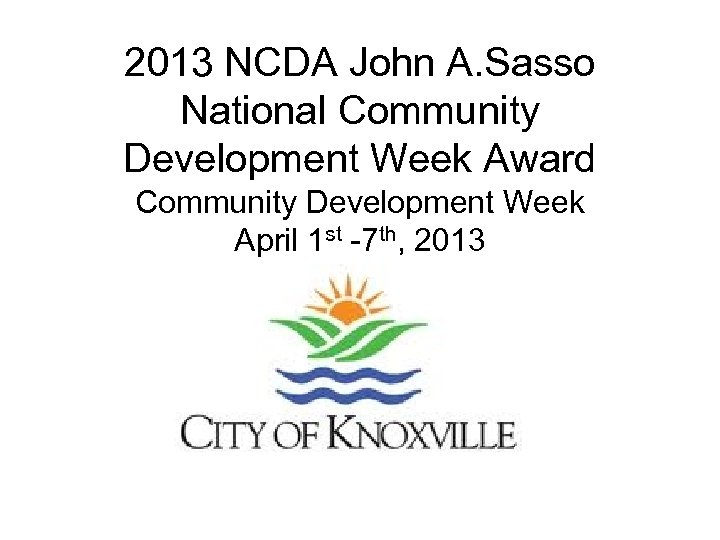 2013 NCDA John A. Sasso National Community Development Week Award Community Development Week April