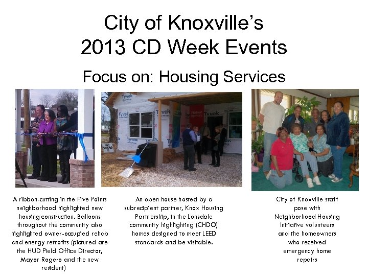 City of Knoxville's 2013 CD Week Events Focus on: Housing Services A ribbon-cutting in