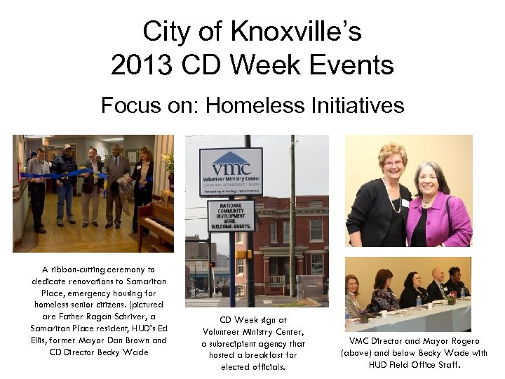 City of Knoxville's 2013 CD Week Events Focus on: Homeless Initiatives A ribbon-cutting ceremony