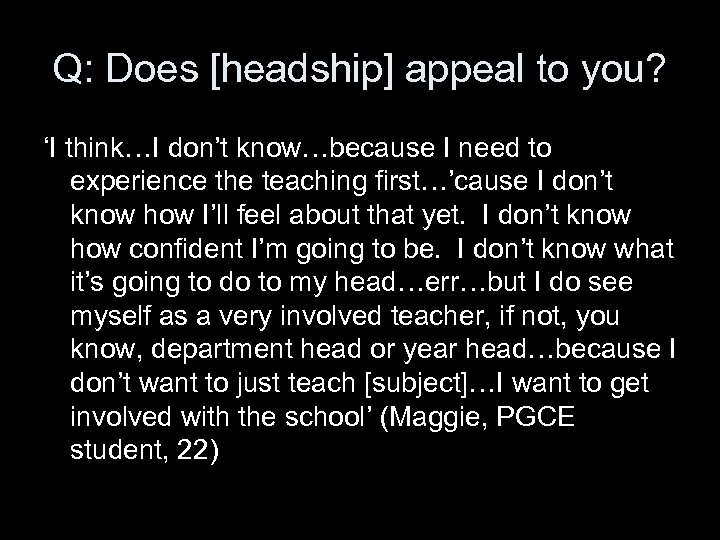 Q: Does [headship] appeal to you? 'I think…I don't know…because I need to experience