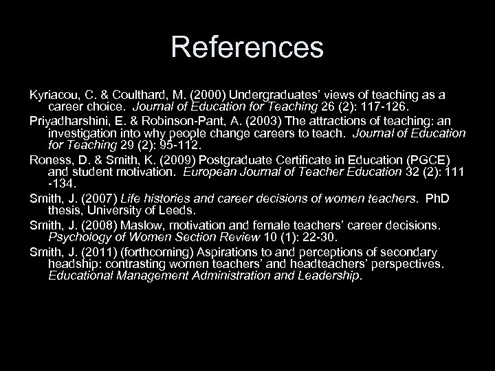 References Kyriacou, C. & Coulthard, M. (2000) Undergraduates' views of teaching as a career