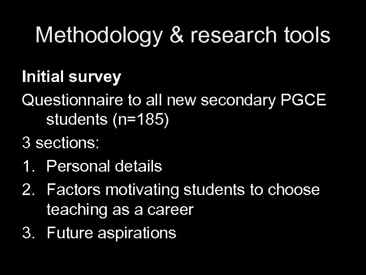 Methodology & research tools Initial survey Questionnaire to all new secondary PGCE students (n=185)