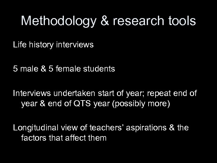Methodology & research tools Life history interviews 5 male & 5 female students Interviews