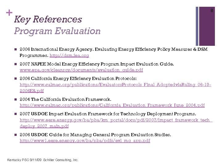 + 8 Key References Program Evaluation n 2006 International Energy Agency. Evaluating Energy Efficiency