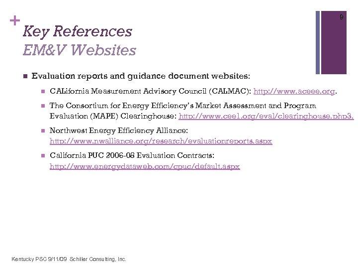 + 9 Key References EM&V Websites n Evaluation reports and guidance document websites: n