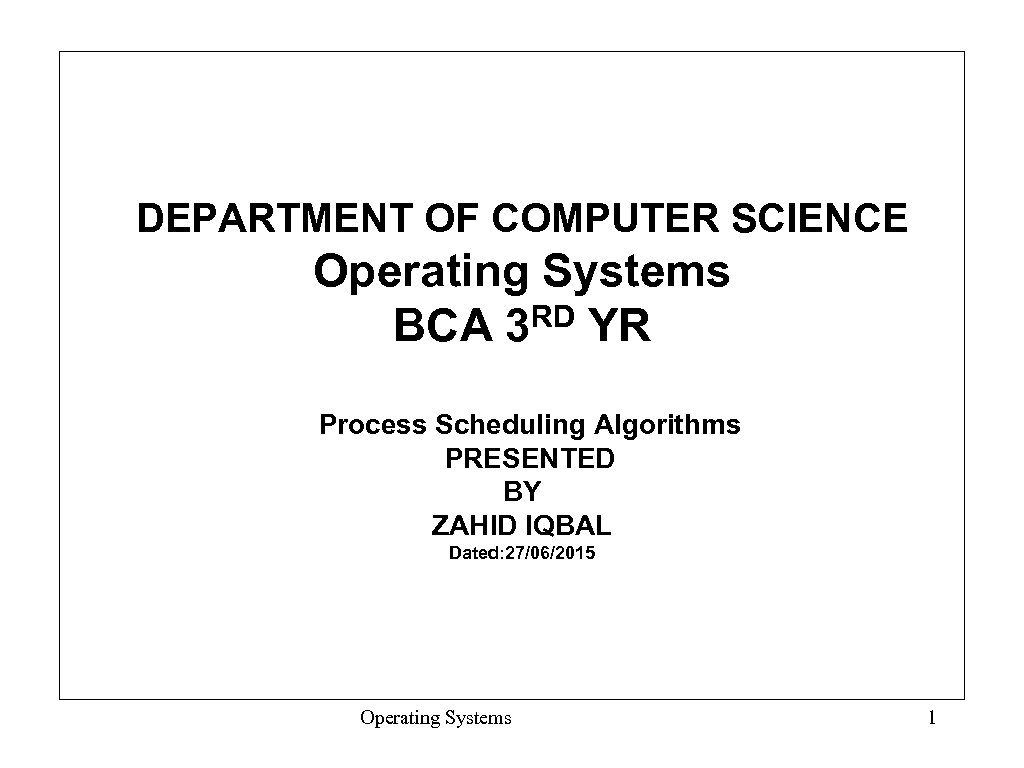 DEPARTMENT OF COMPUTER SCIENCE Operating Systems RD YR BCA 3 Process Scheduling Algorithms PRESENTED