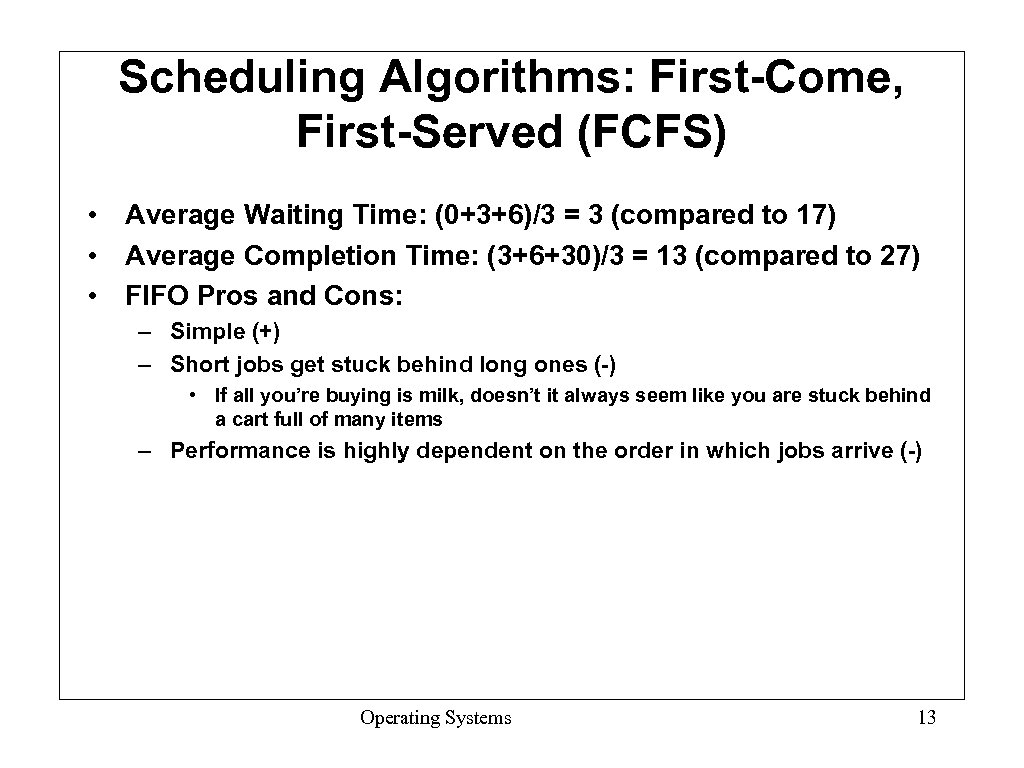 Scheduling Algorithms: First-Come, First-Served (FCFS) • Average Waiting Time: (0+3+6)/3 = 3 (compared to