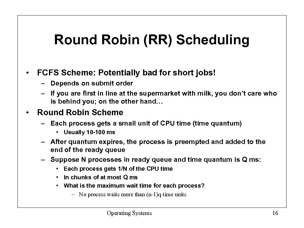 Round Robin (RR) Scheduling • FCFS Scheme: Potentially bad for short jobs! – Depends