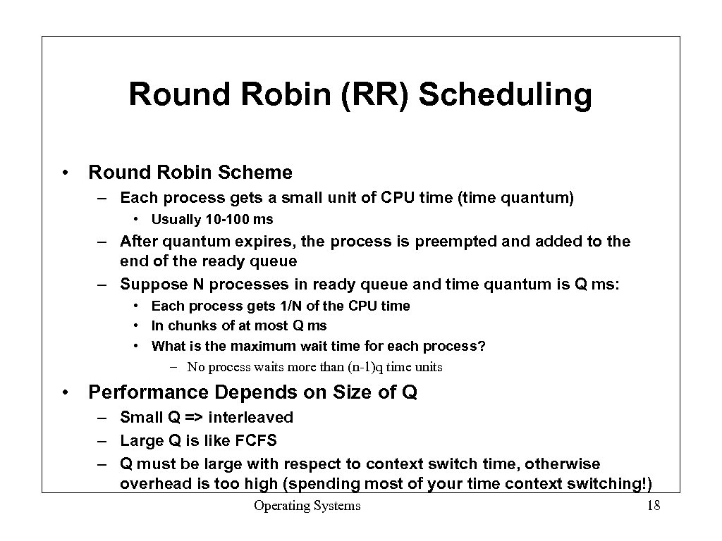 Round Robin (RR) Scheduling • Round Robin Scheme – Each process gets a small