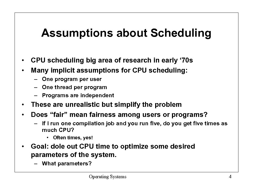 Assumptions about Scheduling • CPU scheduling big area of research in early ' 70