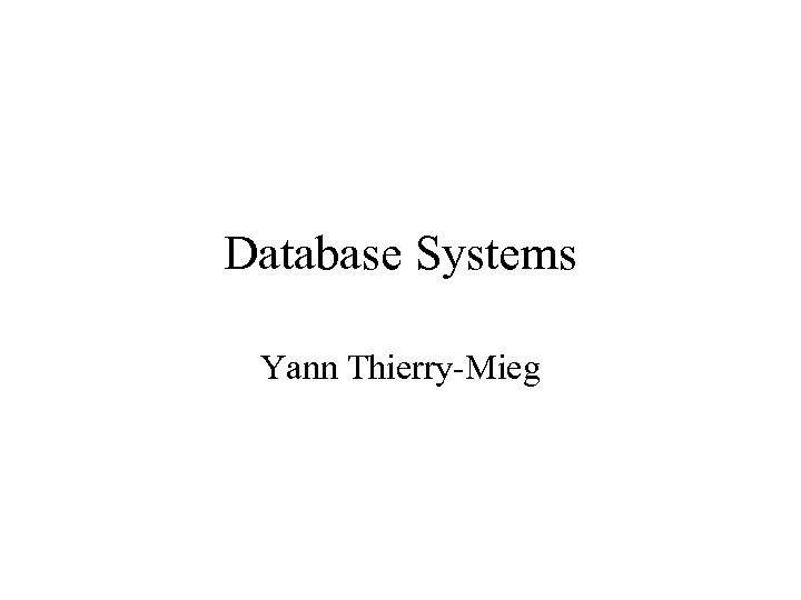 Database Systems Yann Thierry-Mieg