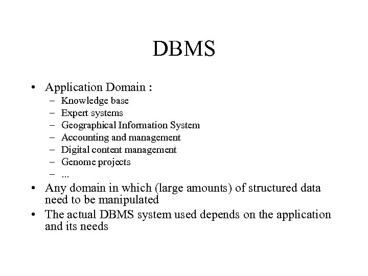 DBMS • Application Domain : – – – – Knowledge base Expert systems Geographical