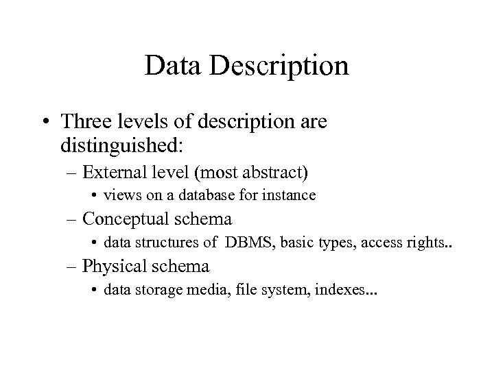 Data Description • Three levels of description are distinguished: – External level (most abstract)