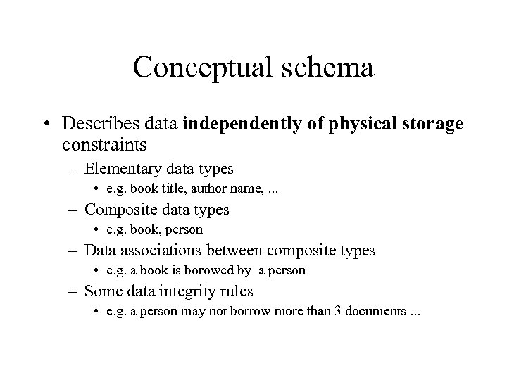 Conceptual schema • Describes data independently of physical storage constraints – Elementary data types