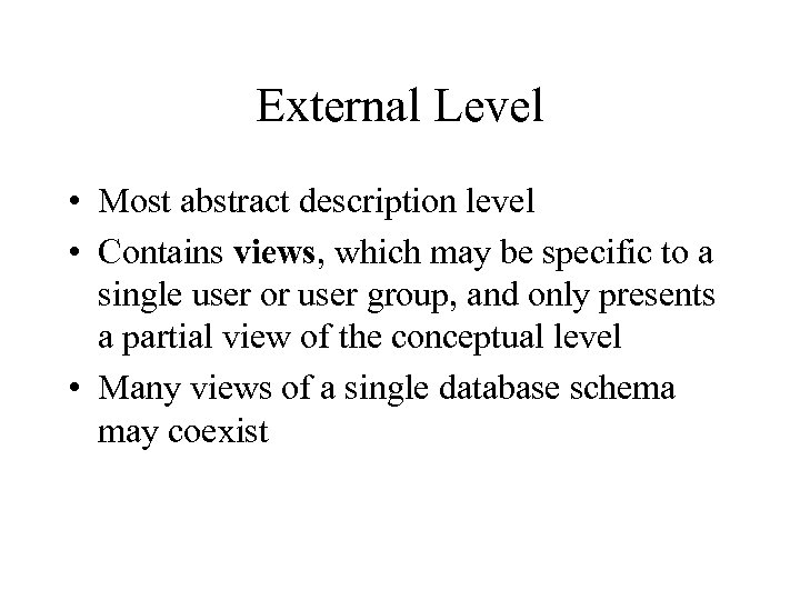 External Level • Most abstract description level • Contains views, which may be specific