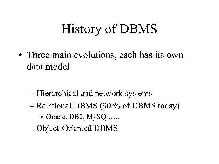 History of DBMS • Three main evolutions, each has its own data model –