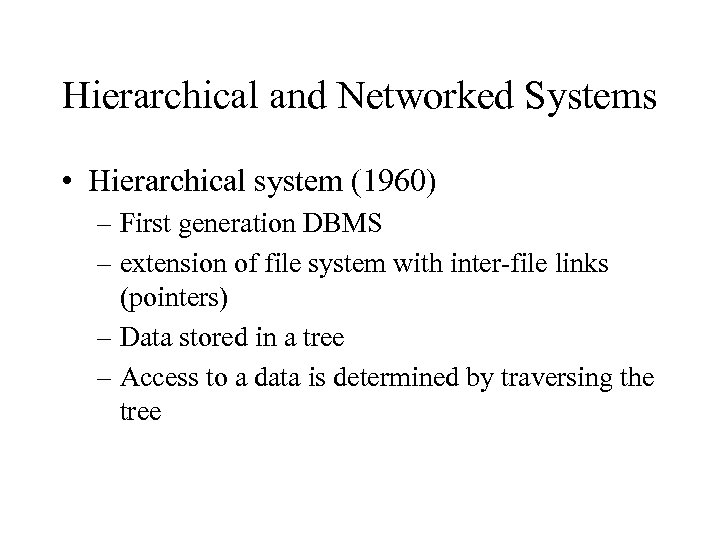 Hierarchical and Networked Systems • Hierarchical system (1960) – First generation DBMS – extension