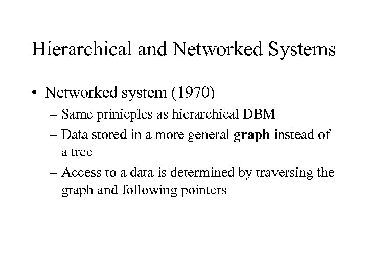 Hierarchical and Networked Systems • Networked system (1970) – Same prinicples as hierarchical DBM